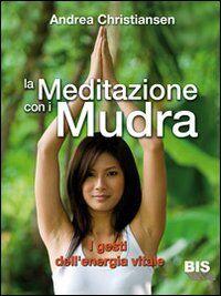 La meditazione con i Mudra. I gesti dell'energia vitale