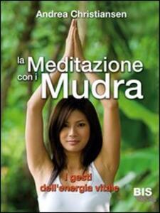 Libro La meditazione con i Mudra. I gesti dell'energia vitale Andrea Christiansen