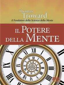 Il potere della mente. Dal fondatore della scienza della mente e del nuovo pensiero - Thomas Troward - ebook
