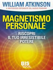 Magnetismo personale. Riscopri il tuo irresistibile potere