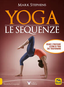 Yoga. Le sequenze. Ideare e praticare lezioni di yoga che trasformano.pdf