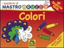 Festivalshakespeare.it Colori. Giochi, colori e adesivi. I quaderni di MastroBruco. Ediz. illustrata Image