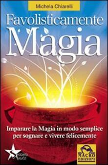 Ilmeglio-delweb.it Favolisticamente magia. Imparare la magia in modo semplice per sognare e vivere felicemente Image