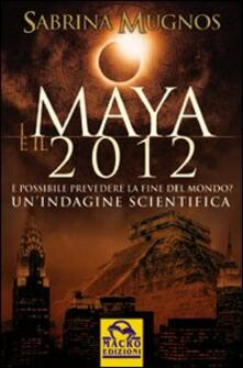 Festivalshakespeare.it I maya e il 2012. È possibile prevedere la fine del mondo. Un'indagine scientifica Image