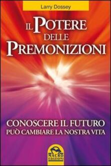 Il potere delle premonizioni. Conoscere il futuro può cambiare la nostra vita.pdf