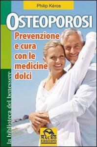 Libro Osteoporosi. Prevenzione e cura con le medicine dolci Philip Kéros