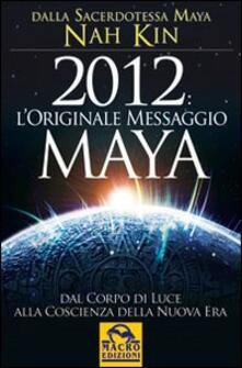 Winniearcher.com 2012. L'originale messaggio Maya. Dal corpo di luce alla coscienza della Nuova Era Image