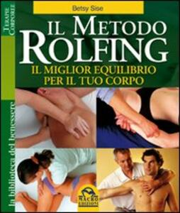 Libro Il metodo Rolfing. Il miglior equilibrio per il tuo corpo Betsy Sise