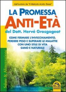 Libro La promessa anti-età. Come fermare l'invecchiamento, perdere peso e superare le malattie con uno stile di vita sano e naturale Hervé Grosgogeat