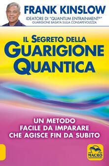 Il segreto della guarigione quantica. Un metodo facile da imparare che agisce fin da subito.pdf