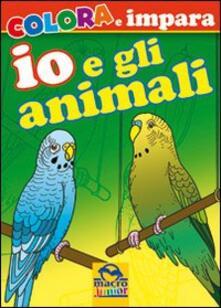 Io e gli animali. Colora e impara. Ediz. illustrata.pdf