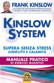Filippodegasperi.it Kinslow system. Supera senza stress conflitti e calamità. Manuale pratico di esercizi quantici Image