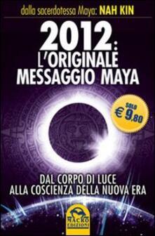2012. Loriginale messaggio Maya. Dal corpo di luce alla coscienza della Nuova Era.pdf
