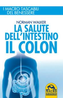 La salute dell'intestino. Il colon - Norman Walker - copertina
