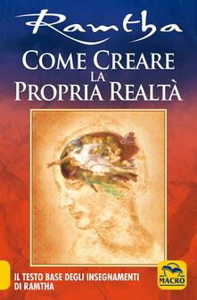 Come creare la propria realtà. Il testo base degli insegnamenti di Ramtha.pdf