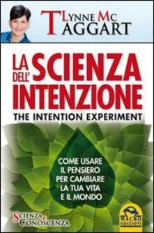 La scienza dellintenzione. Come usare il pensiero per cambiare la tua vita e il mondo.pdf