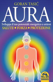 Lascalashepard.it Aura. Sviluppa il tuo potenziale energetico e ottieni salute, forza, protezione Image