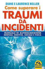 Libro Come superare i traumi da incidenti. Manuale di autoguarigione mentale, emotiva, sociale e fisica Diane Poole Heller Laurence Heller