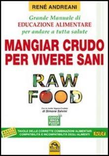 Listadelpopolo.it Raw food. Mangiar crudo per vivere sani. Grande manuale di educazione alimentare per andare a tutta salute Image