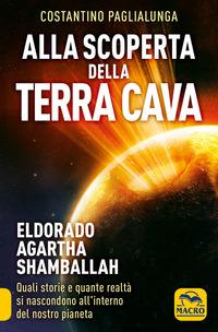 Alla scoperta della terra cava. El Dorado, Agartha, Shamballah. Quali storie e quante realtà si nascondono all'interno del nostro pianeta