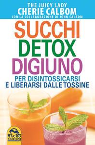 Libro Detox completo con succhi freschi. Liberati dalle tossine Cherie Calbom John Calbom