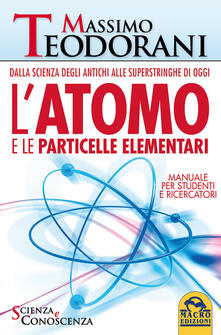 L atomo e le particelle elementari. Dalla scienza degli antichi alle superstringhe di oggi.pdf