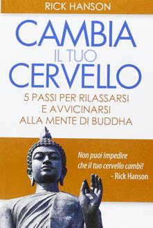 Rallydeicolliscaligeri.it Cambia il tuo cervello. 5 passi per rilassarsi e avvicinarsi alla mente di Buddha Image