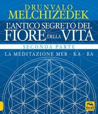 L' L' antico segreto del fiore della vita. Vol. 2: La meditazione Mer-Ka-Ba. - Melchizedek Drunvalo - wuz.it