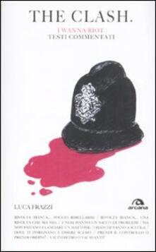 The Clash. I wanna riot. Testi commentati - Luca Frazzi - copertina