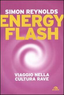 Energy flash. Viaggio nella cultura rave - Simon Reynolds - copertina