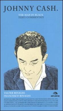 Johnny Cash. The man in black. Testi commentati - Valter Binaghi,Francesco Binaghi - copertina