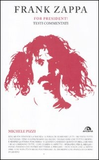 Frank Zappa. For president! Testi commentati Michele Pizzi
