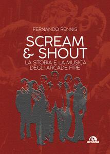Scream and shout. La storia e la musica degli Arcade Fire