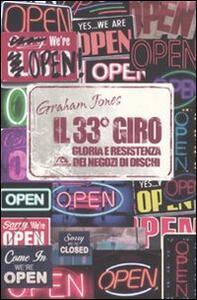Il 33° giro. Gloria e resistenza dei negozi di dischi - Graham Jones - copertina