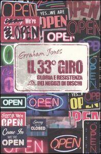 Libro Il 33° giro. Gloria e resistenza dei negozi di dischi Graham Jones