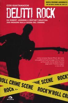 Delitti rock. Da Robert Johnson a Whitney Houston, 200 indagini sulla scena del crimine.pdf