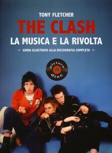 Mercatinidinataletorino.it The Clash. La musica e la rivolta. Guida illustrata alla discografia completa Image
