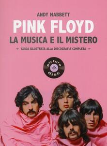 Pink Floyd. La musica e il mistero. Guida illustrata alla discografia completa.pdf