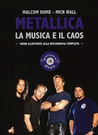 Metallica. La musica e il caos. Guida illustrata alla discografia completa - Wall Mick Dome Malcolm - wuz.it