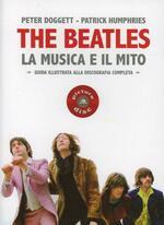 The Beatles. La musica e il mito. Guida illustrata alla discografia completa