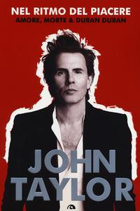 Libro Nel ritmo del piacere. Amore, morte & Duran Duran John Taylor