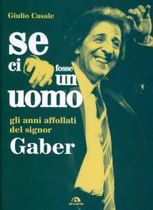 Se ci fosse un uomo. Gli anni affollati del signor Gaber.pdf