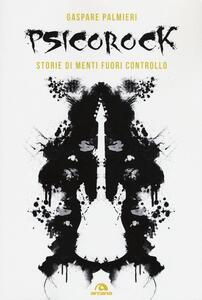 Libro Psicorock. Storie di menti fuori controllo Gaspare Palmieri
