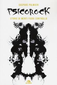 Psicorock. Storie di menti fuori controllo - Gaspare Palmieri - copertina