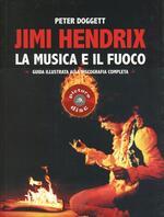 Jimi Hendrix. La musica e il fuoco. Guida alla discografia completa