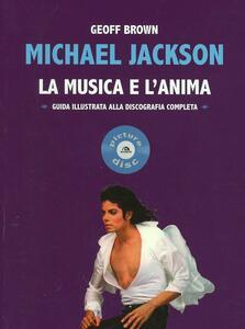 Michael Jackson. La musica e l'anima. Guida illustrata alla discografia completa