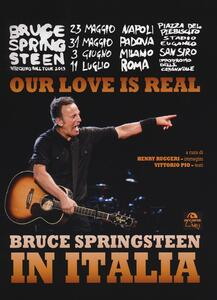 Libro Our love is real. Bruce Springsteen in Italia. Ediz. illustrata Henry Ruggeri Vittorio Pio