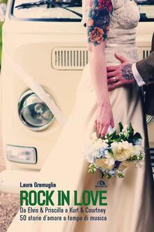 Camfeed.it Rock in love. Da Elvis & Priscilla a Kurt & Courtney, 60 storie d'amore a tempo di musica Image