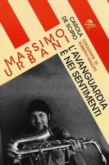 Massimo Urbani. L'avanguardia è nei sentimenti - Carola De Scipio - copertina