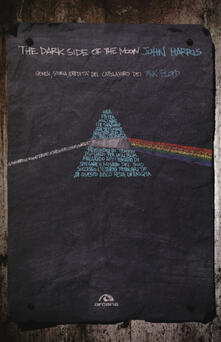 The dark side of the moon. Genesi, storia, eredità del capolavoro dei Pink Floyd - John Harris - copertina